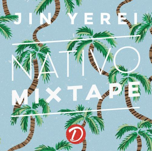 Nativo Mixtape – Jin Yerei