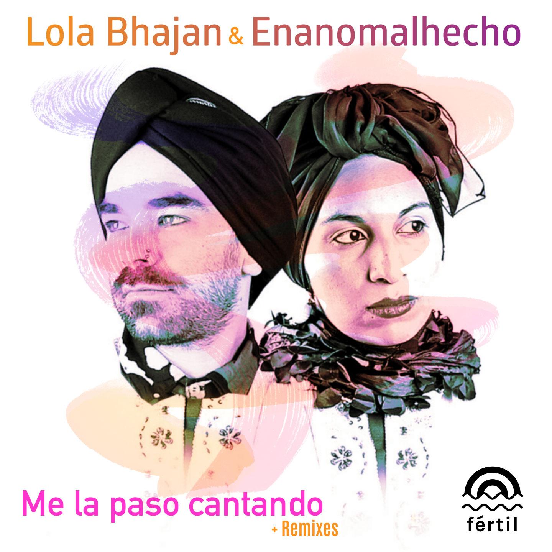 Me la paso cantando. Lola Bhajan & Enanomalhecho + Remixes